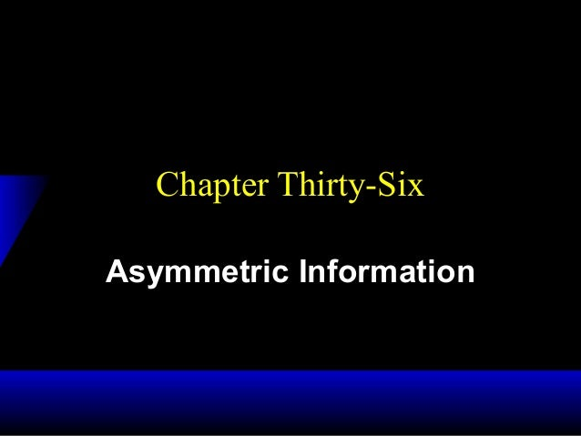 Chapter Thirty-Six Asymmetric Information