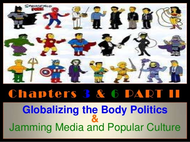 C h a p t e r s 3 & 6 PA RT I I  Globalizing the Body Politics                &Jamming Media and Popular Culture