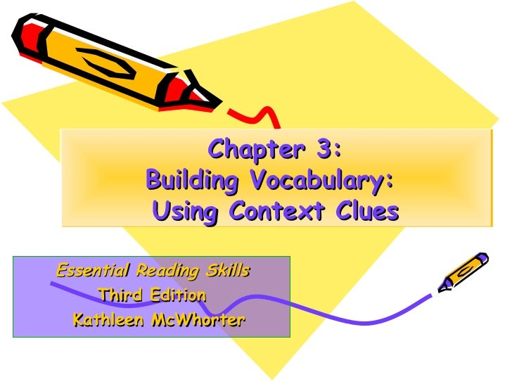 Chapter 3: Building Vocabulary:  Using Context Clues Essential Reading Skills Third Edition Kathleen McWhorter