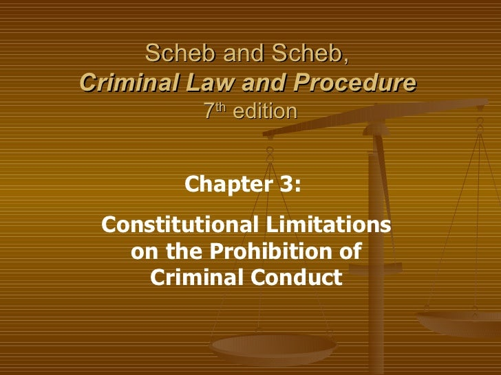 Scheb and Scheb,  Criminal Law and Procedure   7 th  edition Chapter 3:  Constitutional Limitations on the Prohibition of ...