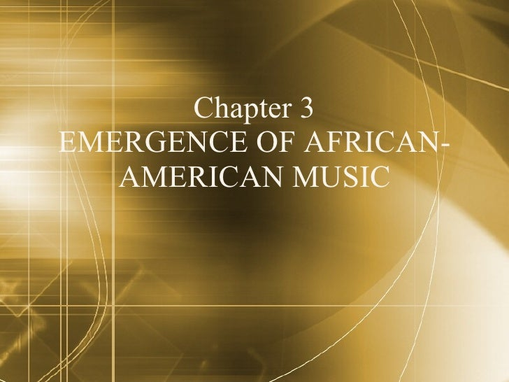 Chapter 3 EMERGENCE OF AFRICAN-AMERICAN MUSIC