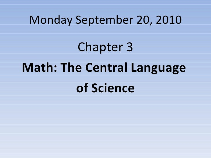 Monday September 20, 2010 <ul><li>Chapter 3 </li></ul><ul><li>Math: The Central Language  </li></ul><ul><li>of Science </l...