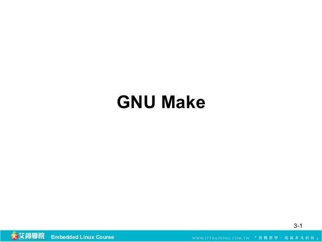 GNU Make                                   3-1Embedded Linux Course