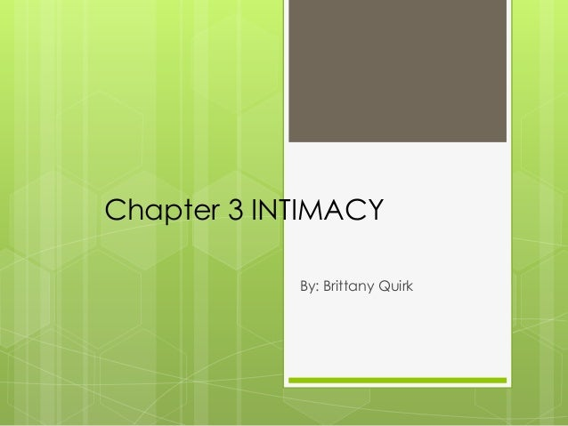 Chapter 3 INTIMACY By: Brittany Quirk