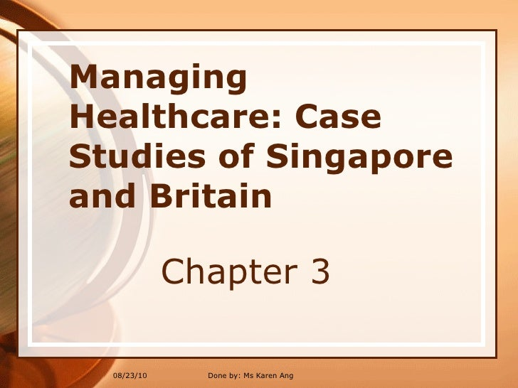 managing healthcare case studies of singapore and britain Case studies in sustainable development in the  health and safety  case studies: management processes and systems .