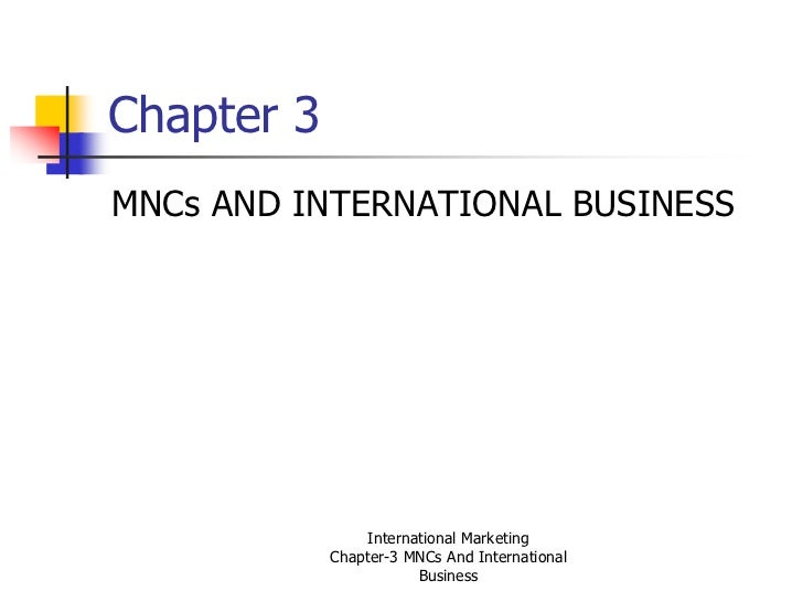 Chapter 3MNCs AND INTERNATIONAL BUSINESS                 International Marketing            Chapter-3 MNCs And Internation...