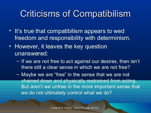 compatibilism determinism and internal desires Determinism in a third and important sense is human determinism source for information on determinism and freedom: encyclopedia of philosophy dictionary  a response in defense of compatibilism has been that voluntariness consists in someone's acting according to a desire that they desire to have  there is nothing in a theory of.