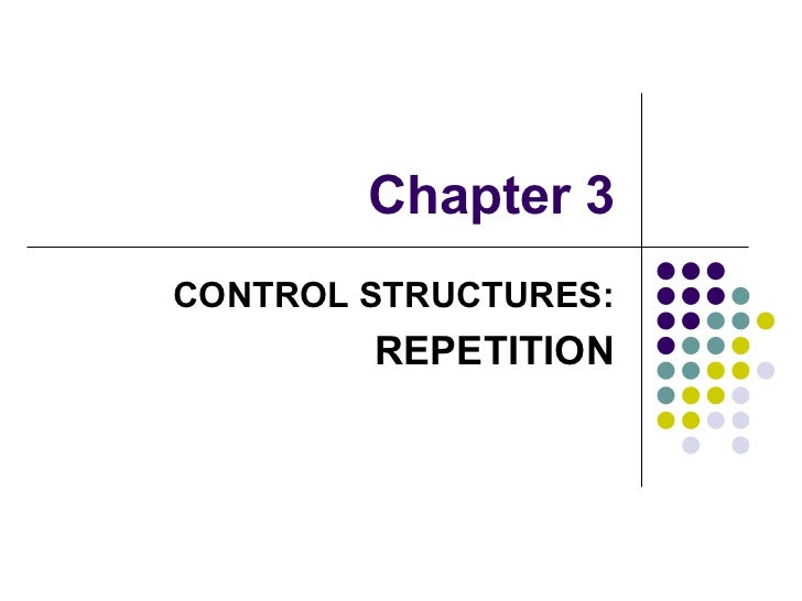 Chapter 3 CONTROL STRUCTURES: REPETITION