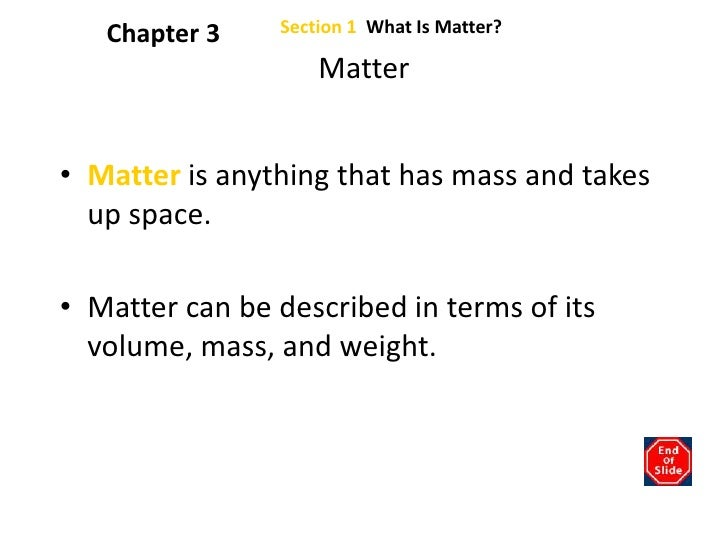 Section 1  What Is Matter?<br />Chapter 3<br />Matter<br />Matter is anything that has mass and takes up space.<br />Matte...