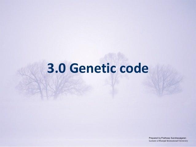 Copyright © 2009 Pearson Education, Inc. 3.0 Genetic code Prepared by Pratheep Sandrasaigaran Lecturer at Manipal Internat...