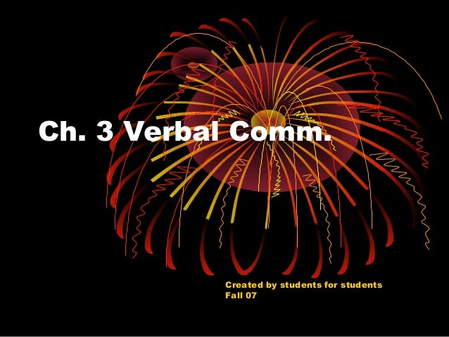 Ch. 3 Verbal Comm.  Created by students for students Fall 07