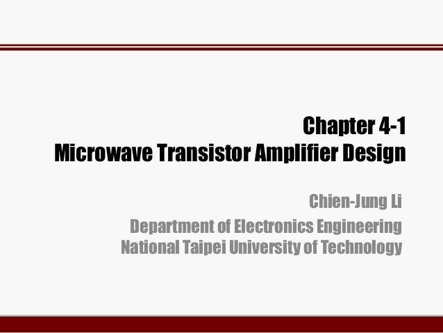 Chapter 4-1 Microwave Transistor Amplifier Design Chien-Jung Li Department of Electronics Engineering National Taipei Univ...