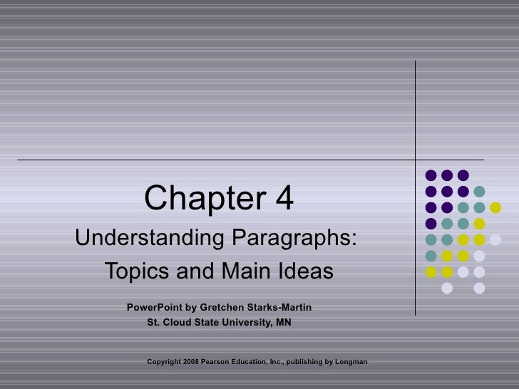 Chapter 4 Understanding Paragraphs:  Topics and Main Ideas PowerPoint by Gretchen Starks-Martin St. Cloud State University...
