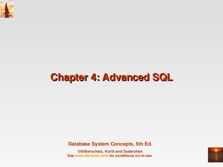 Chapter4:AdvancedSQL   DatabaseSystemConcepts,5thEd.        ©Silberschatz,KorthandSudarshan   Seewww.dbbook.co...