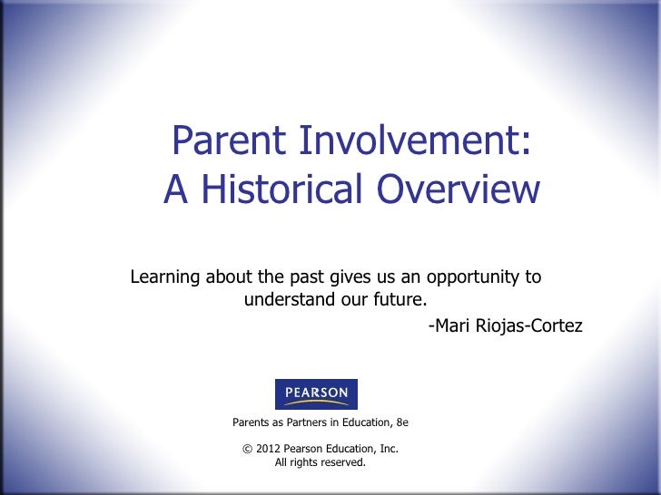 Parent Involvement: A Historical Overview Learning about the past gives us an opportunity to understand our future. -Mari ...
