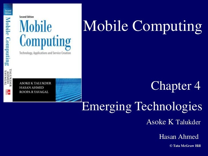 Mobile Computing            Chapter 4Emerging Technologies           Asoke K Talukder              Hasan Ahmed            ...