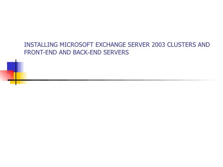 INSTALLING MICROSOFT EXCHANGE SERVER 2003 CLUSTERS AND FRONT-END AND BACK‑END SERVERS