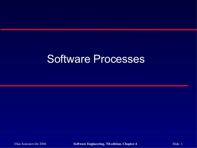 Software Processes©Ian Sommerville 2004       Software Engineering, 7th edition. Chapter 4   Slide 1