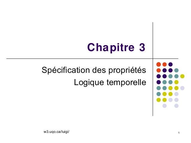 1Chapitre 3Spécification des propriétésLogique temporellew3.uqo.ca/luigi/
