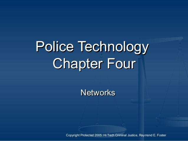 Copyright Protected 2005: Hi Tech Criminal Justice, Raymond E. Foster Police TechnologyPolice Technology Chapter FourChapt...