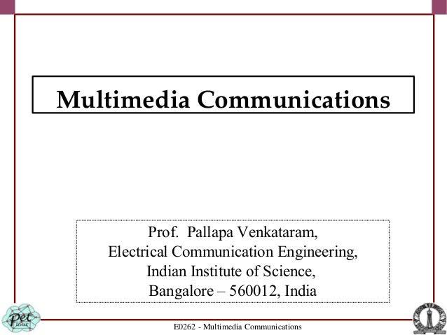 E0262 - Multimedia Communications Prof. Pallapa Venkataram, Electrical Communication Engineering, Indian Institute of Scie...