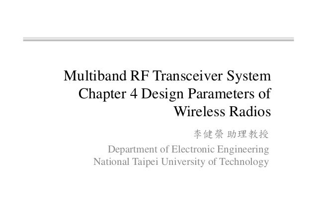 Multiband RF Transceiver System Chapter 4 Design Parameters of Wireless Radios 李健榮 助理教授 Department of Electronic Engineeri...