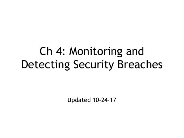 Ch 4: Monitoring and Detecting Security Breaches Updated 10-24-17