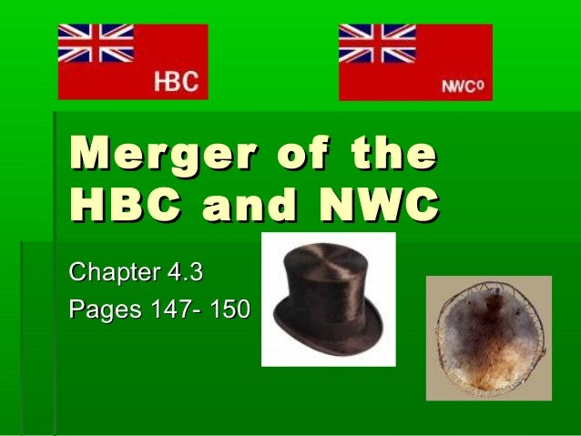 Mer ger of theHBC and NWCChapter 4.3Pages 147- 150