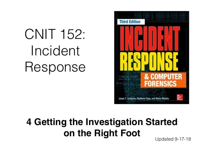 CNIT 152: Incident Response 4 Getting the Investigation Started on the Right Foot Updated 9-17-18