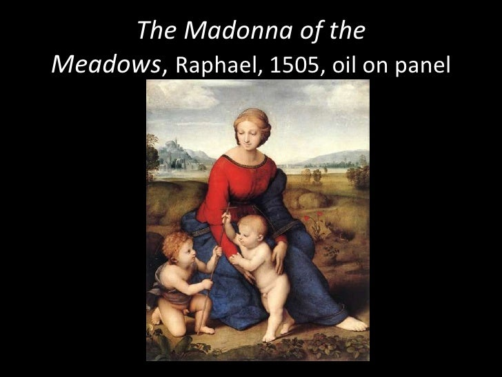 visual analysis of madonna of the meadow by raphael Raphael: the madonna of the meadow it is also known as madonna del prato (madonna of the meadow) it was a startling new form of visual expression, and raphael.