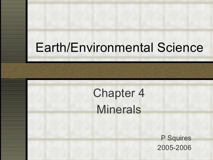 Earth/Environmental Science Chapter 4 Minerals P Squires 2005-2006