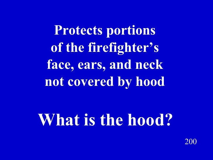 Protects portions of the firefighter's face, ears, and neck not covered by hood 200 What is the hood? Jeff Prokop