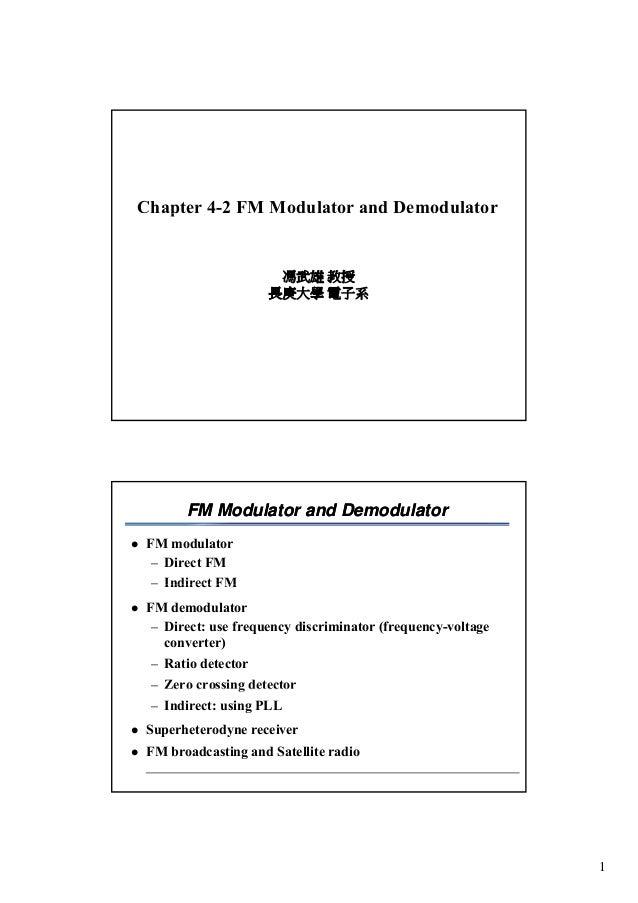 1 Chapter 4-2 FM Modulator and Demodulatorp 馮武雄 教授 長庚大學 電子系 FM Modulator and DemodulatorFM Modulator and Demodulator  FM ...