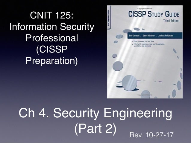 CNIT 125: Information Security Professional (CISSP Preparation) Ch 4. Security Engineering (Part 2) Rev. 10-27-17