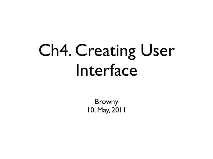 Ch4. Creating User     Interface        Browny      19, May, 2011