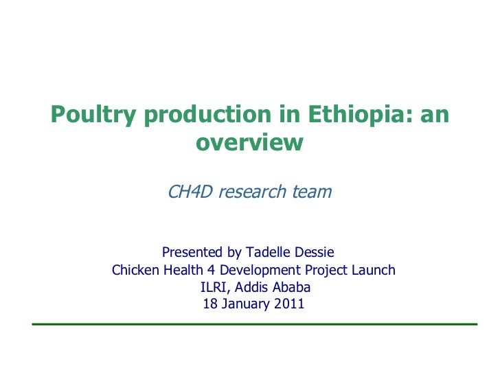 Poultry production in Ethiopia: an overview CH4D research team   Presented by Tadelle Dessie  Chicken Health 4 Development...