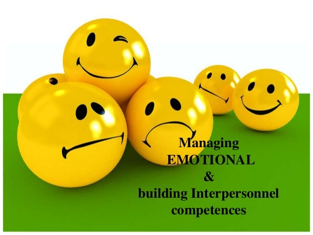 Managing EMOTIONAL & building Interpersonnel competences