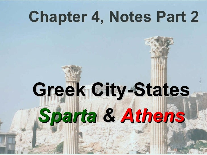 Chapter 4, Notes Part 2 Greek City-States Sparta  &  Athens