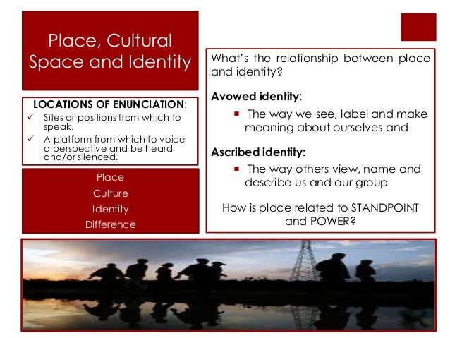 Ch 4 displacing culture for What is the difference between space and place