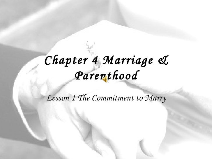 Chapter 4 Marriage & Parenthood Lesson 1 The Commitment to Marry