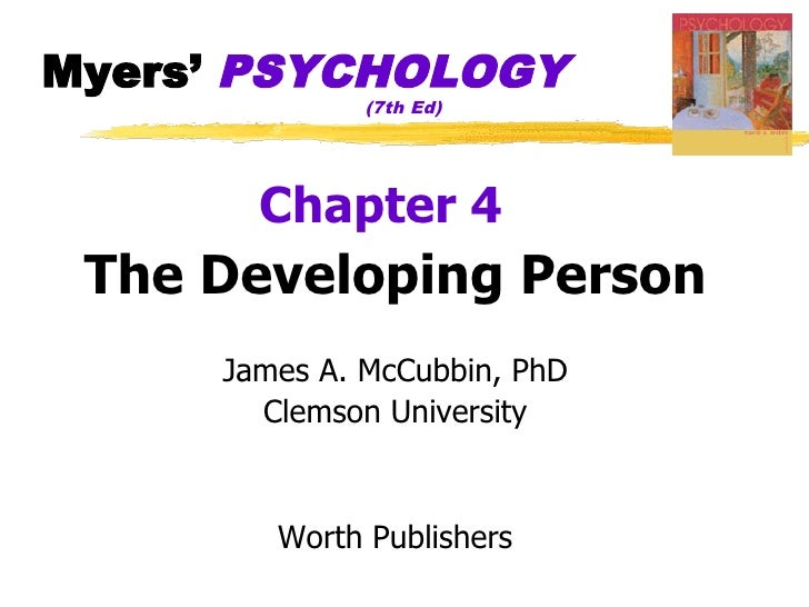 Myers' PSYCHOLOGY               (7th Ed)            Chapter 4  The Developing Person      James A. McCubbin, PhD        Cl...