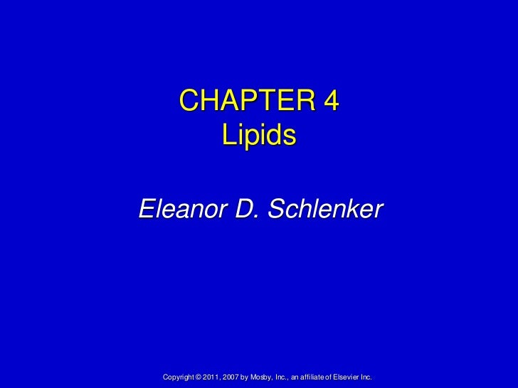 CHAPTER 4        LipidsEleanor D. Schlenker  Copyright © 2011, 2007 by Mosby, Inc., an affiliate of Elsevier Inc.
