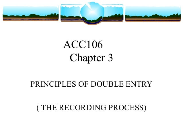 ACC106       Chapter 3PRINCIPLES OF DOUBLE ENTRY ( THE RECORDING PROCESS)