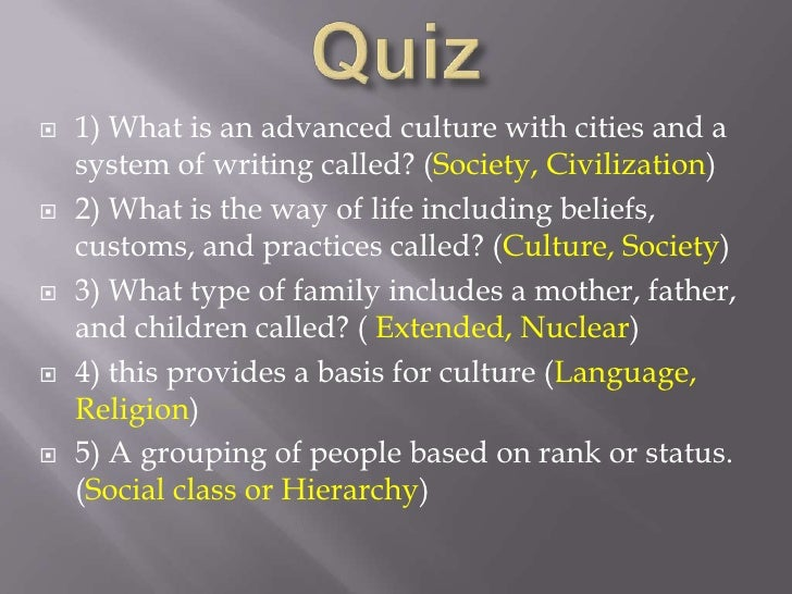 Quiz<br />1) What is an advanced culture with cities and a system of writing called? (Society, Civilization)<br />2) What ...