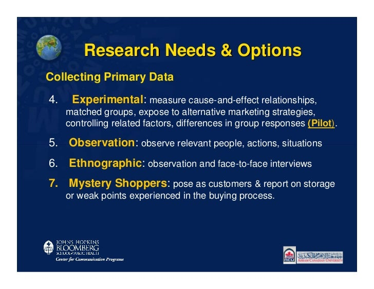 Research Needs & OptionsCollecting Primary Data4.    Experimental: measure cause-and-effect relationships,     matched gro...