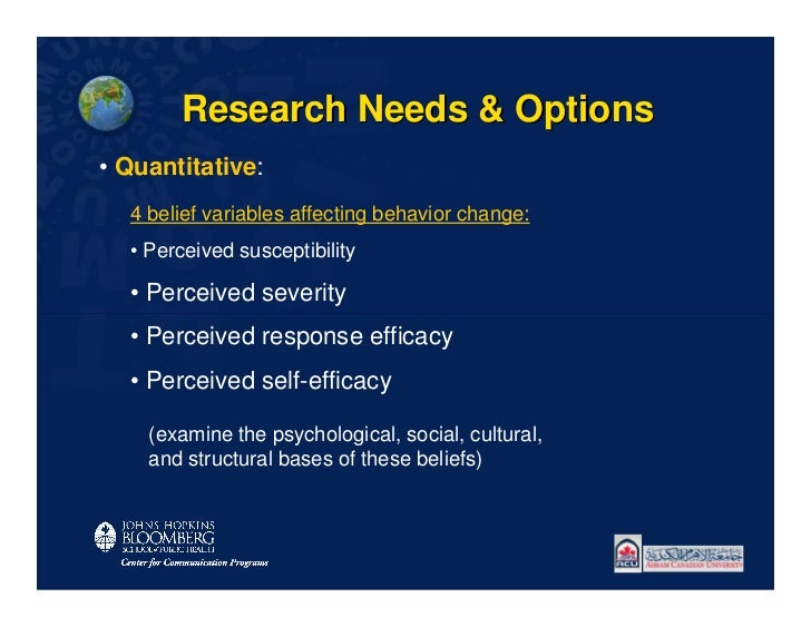 Research Needs & Options• Quantitative:  4 belief variables affecting behavior change:  • Perceived susceptibility  • Perc...