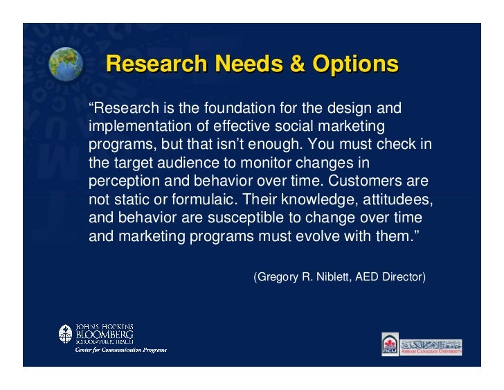 """Research Needs & Options""""Research is the foundation for the design andimplementation of effective social marketingprograms..."""