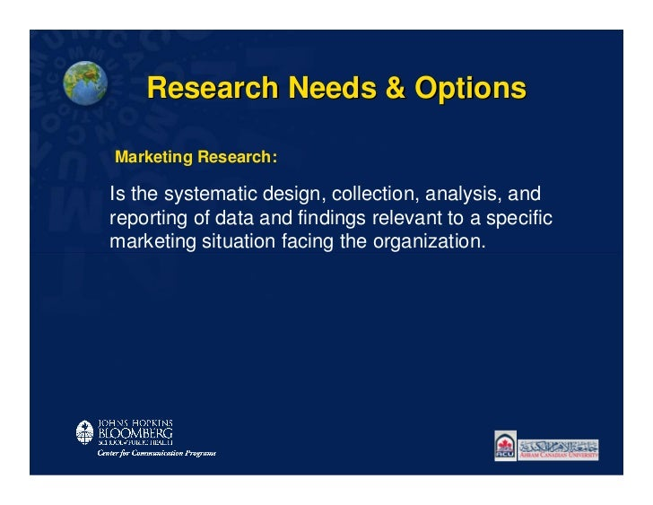 Research Needs & OptionsMarketing Research:Is the systematic design, collection, analysis, andreporting of data and findin...