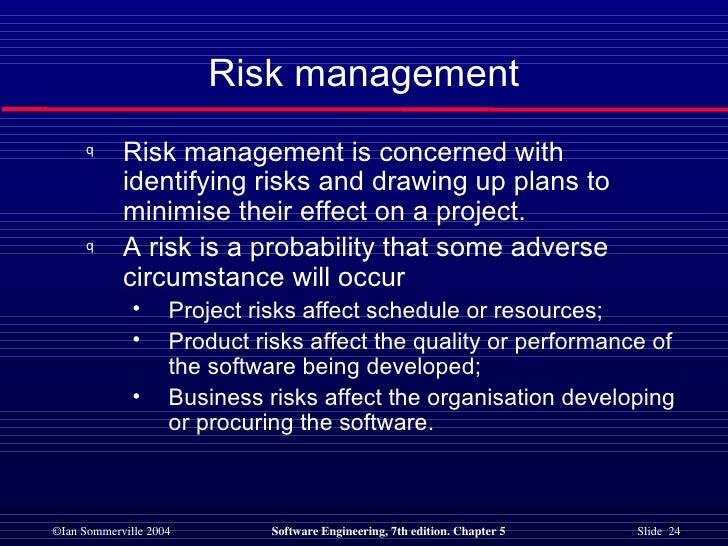 Risk management <ul><li>Risk management is concerned with identifying risks and drawing up plans to minimise their effect ...
