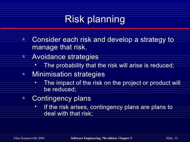 Risk planning <ul><li>Consider each risk and develop a strategy to manage that risk. </li></ul><ul><li>Avoidance strategie...